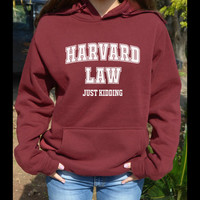 Harward Law just kidding Hoodie Harvard university Hooded sweatshirt jumper pullover Tumblr made by Favoritee