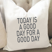 Today is a Good Day for a Good Day Throw Pillow Cover