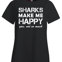 Sharks Make Me Happy You not so much Funny shark love gift - Ladies T Shirt