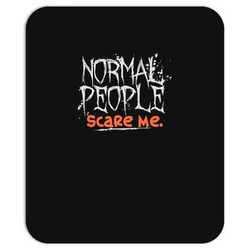 normal people scare me Mousepad