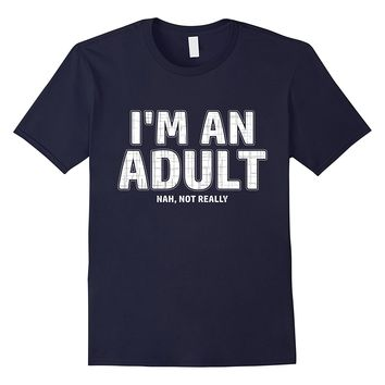 I'm An Adult- Not Really - Funny 18th Birthday Gift T-Shirt