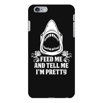 Feed Me And Tell Me I Am Pretty iPhone 6/6s Plus Case