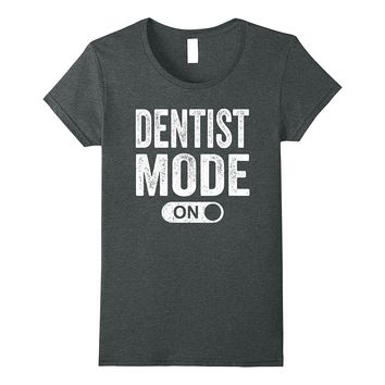 Dentist Mode On Shirt: Doctor Funny Gift T-Shirt
