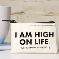 I am High on Life... Stash Pouch.