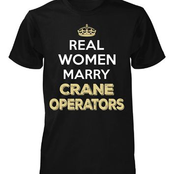 Real Women Marry Crane Operators. Cool Gift - Unisex Tshirt