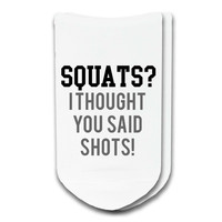 Squats? I thought you said shots! - Humorous Socks - Custom Printed Socks Sold by the Pair