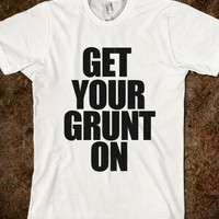 Get Your Grunt On Tee