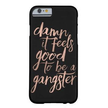 Damn It Feels Good to Be a Gangster Rose Gold Barely There iPhone 6 Case