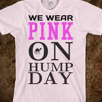 WE WEAR PINK ON HUMP DAY TEE T SHIRT TSHIRT