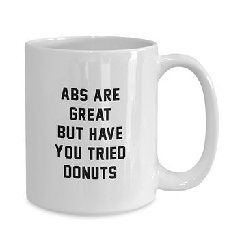Abs Are Great but Have You Tried Donuts Funny Coffee Mug