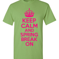Keep Calm And SPRING BREAK ON Graphic T Shirt Great Shirt For Spring Breakers Mens Womans Kids