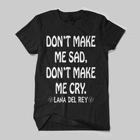 Lana Del Rey Don't Make Me Sad, Don't Make Me Cry Quates Shirt White Shirt Men or Women Shirt Unisex Size