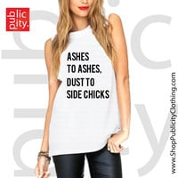 Ashes To Ashes Dust To Side Chicks Muscle Tank