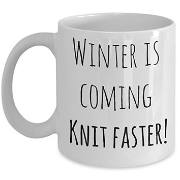 Knitting coffee mug - Winter is Coming Knit Faster - Ceramic cup (11 ounce)
