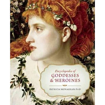 Encyclopedia of Goddesses & Heroines