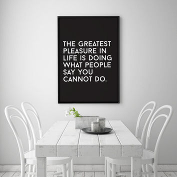 Typography Print The Greatest Pleasure Life Is Doing What People Say You Cannot Do, Wall Decor, Black and White, Inspirational Poster, 11x17