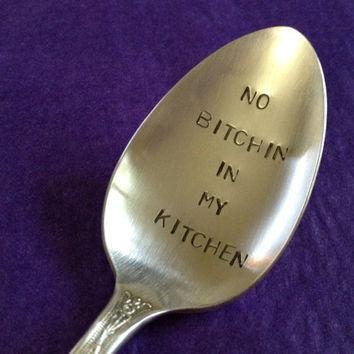 Recycled Silverware  hand stamped serving spoon  No Bitchin In My Kitchen
