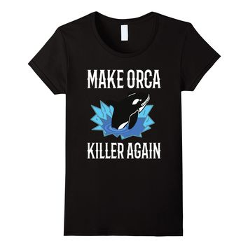 Make Orca Killer Again Orca Whale Gifts T-Shirt