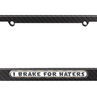 I Brake For Haters License Plate Tag Frame - Carbon Fiber Patterned Finish