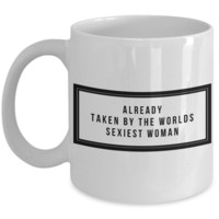 Valentine's Day Gift, Coffee Mug - ALREADY TAKEN BY THE WORLDS SEXIEST WOMAN - Best Present for Husband Wife Boyfriend Girlfriend