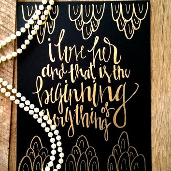 I love her and that is the beginning of everything- Great Gatsby hand lettered print