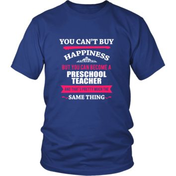 Preschool Teacher Shirt - You can't buy happiness but you can become a Preschool Teacher and that's pretty much the same thing Profession