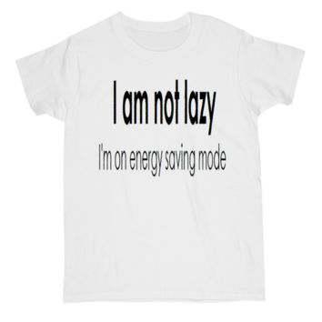 I am not lazy Quote Tee
