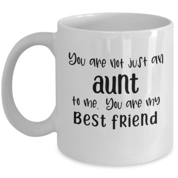 You Are Not Just an Aunt - My Best Friend ~ Coffee Mug Gift