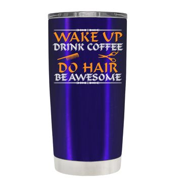 Wake Up Drink Coffee Do Hair on Intense Blue 20 oz Tumbler Cup