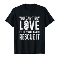 You Can't By Love But You Can Rescue It Shirt