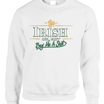 Irish or not buy me a shot St patrick women sweatshirt