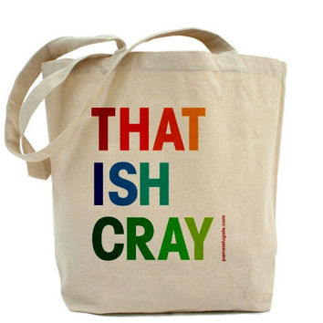 That Ish Cray - Canvas Tote Bag - Classic Shopper - FREE SHIPPING