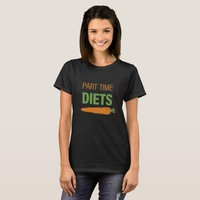 Part Time Diets T-Shirt