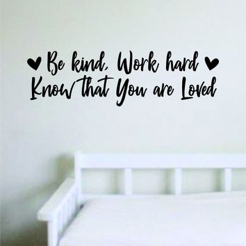 Be Kind Work Hard Know That You are Loved Wall Decal Sticker Vinyl Art Bedroom Living Room Decor Decoration Teen Quote Inspirational Motivational Kids Son Daughter Siblings New Born Home Family