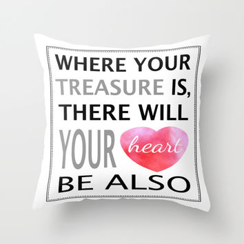 Where Your Treasure Is Throw Pillow by Cute To Boot