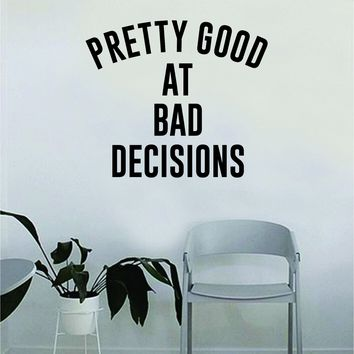 Pretty Good at Bad Decisions Quote Decal Sticker Wall Vinyl Art Wall Bedroom Room Decor Decoration Motivational Inspirational Funny Good Vibes