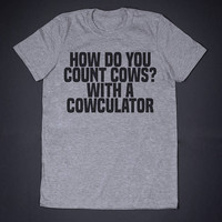 How Do You Count Cows Slogan Tee Funny Shirt Pun Shirt Shirt with Sayings Nerdy Top Literature Shirt