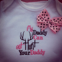My daddy can out hunt your daddy custom made to order Onesuit custom colors and sizes available