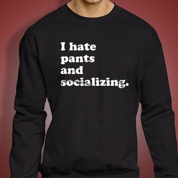 I Hate Pants And Socializing Gym Sport Runner Yoga Funny Thanksgiving Christmas Funny Quotes Men'S Sweatshirt