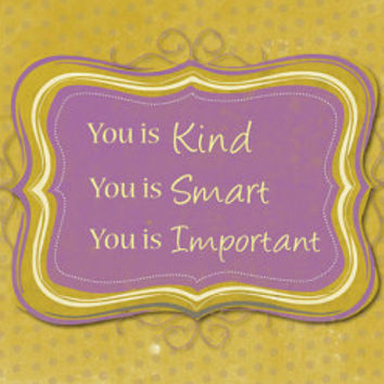 The Help.. you is kind.. you is smart.. you is important