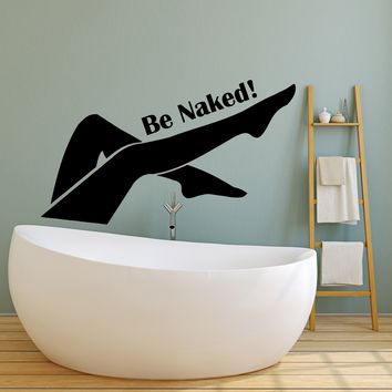 Vinyl Wall Decal Sexy Woman Legs Be Naked Quote For Bathroom Stickers (2702ig)