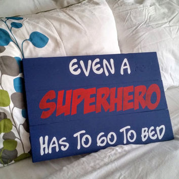 Wood Sign - Even A Superhero Has to go to Bed,  rustic sign, wood sign,Bedroom Decor, Childs sign, New Baby Gift, Baby Shower Gift