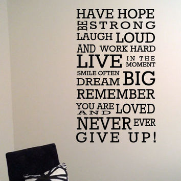 Great motivational and inspirational saying for any age.  Wall Art Decal Have Hope Be Strong Laugh Loud ...You Are Loved..Never Give Up
