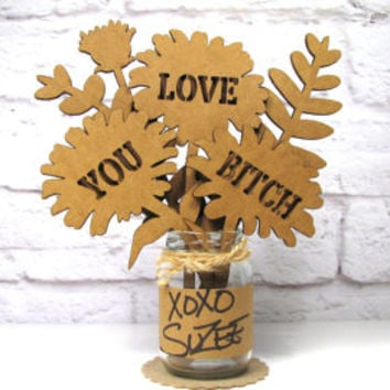 LOVE YOU BITCH - Corrugated Cardboard Flowers Bouquet In Mini Mason Jar Great Gift Idea