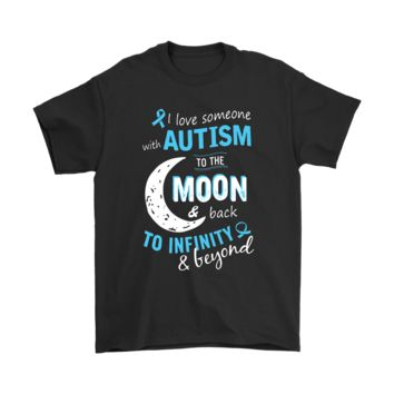VNOEJH4 I Love Someone With Autism To Moon And Back Shirts