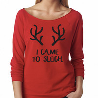 I Came To Sleigh. Off Shoulder Sweater Sweatshirt 3/4 Sleeve Christmas Gift Holidays Present Holidays