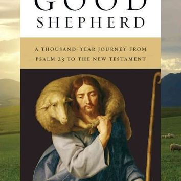 The Good Shepherd: A Thousand-Year Journey from Psalm 23 to the New Testament