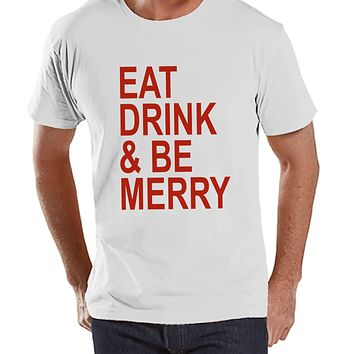 Eat Drink Be Merry Shirt - Adult Christmas Tee - Men's Christmas T-Shirt - Men's White T Shirt - Drinking Shirt - Holiday Gift Idea