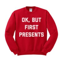 OK But First Presents (White Ink) Crewneck Sweatshirt