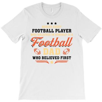 Behind Every Football Player Who Believes in Himself is a Football Dad T-Shirt